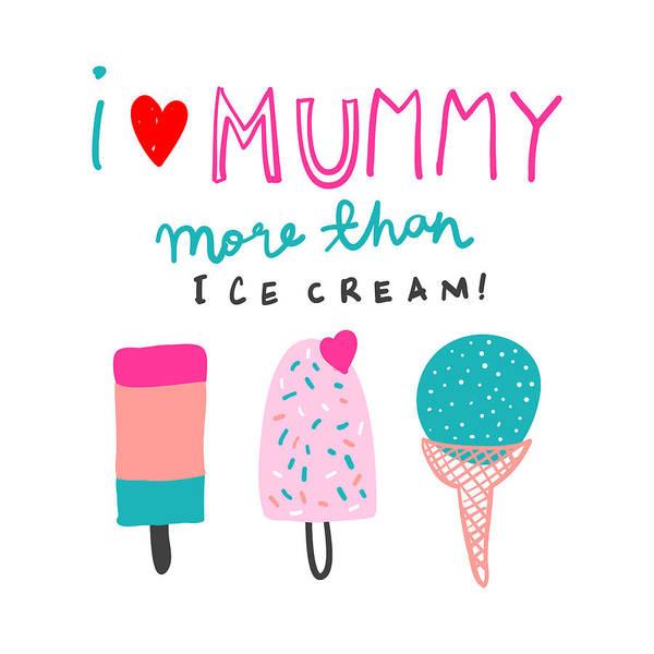 Drawing - I Love Mummy More Than Ice Cream - Baby Room Nursery Art Poster Print by Dadada Shop