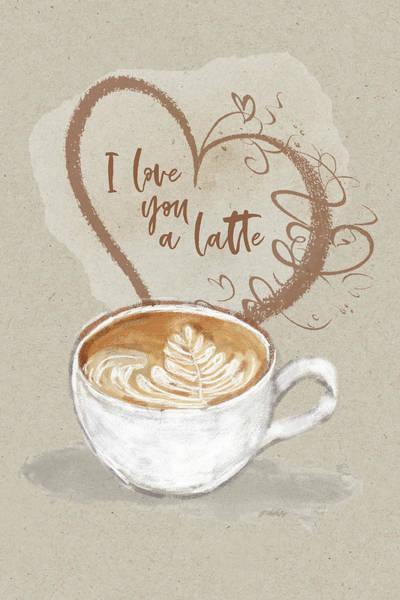Mixed Media - I Love You A Latte - Kindness by Jordan Blackstone