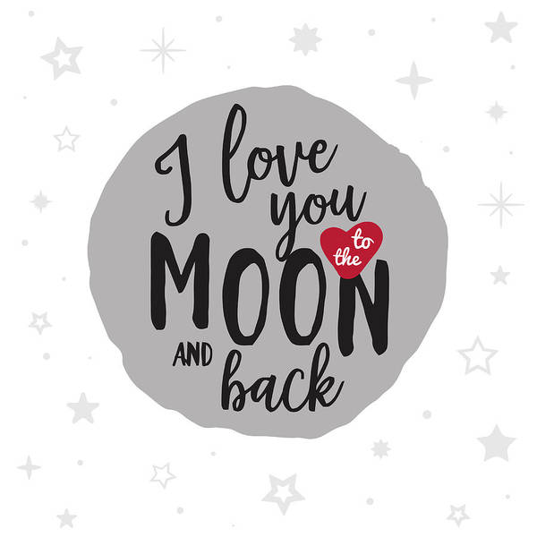I Love You Mixed Media - I Love You To The Moon And Back by Gina Dsgn