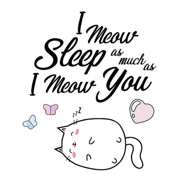 Sleep Mixed Media - I Meow Sleep As Much As I Meow You by Gina Dsgn