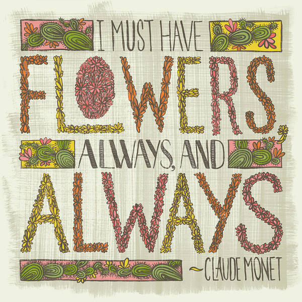 I Must Have Flowers Always And Always Claude Monet Quote Art Print