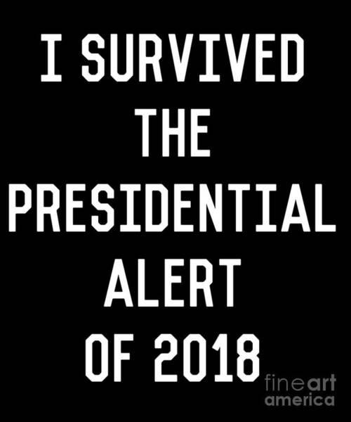 Digital Art - I Surived The Presidential Alert Of 2018 by Flippin Sweet Gear