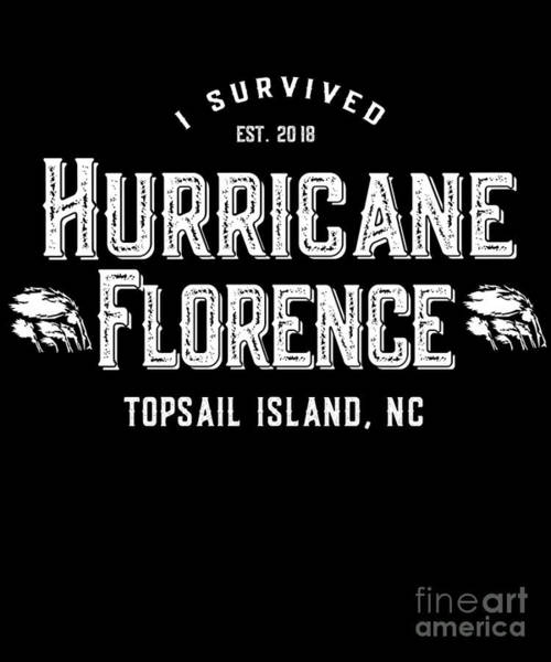 Digital Art - I Survived Hurricane Florence Topsail Island 2018 by Flippin Sweet Gear