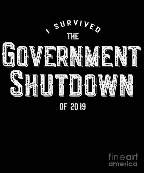 Digital Art - I Survived The Government Shutdown Of 2019 by Flippin Sweet Gear
