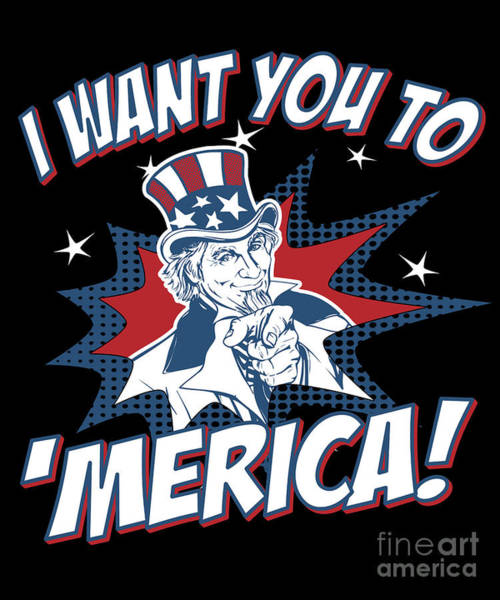 Want Digital Art - I Want You To Merica 4th Of July Patriotic by Flippin Sweet Gear