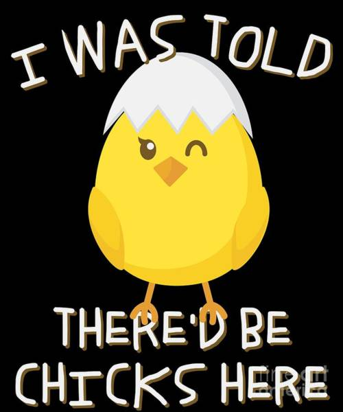 Digital Art - I Was Told Thered Be Chicks Here Easter by Flippin Sweet Gear
