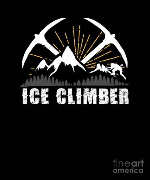 Mountaineer Digital Art - Ice Climber Mountain Climbing Mountaineer Hiking Outdoor Adventure Gifts by Thomas Larch
