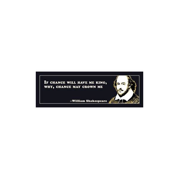 Wall Art - Digital Art - If Chance Will Have Me King #shakespeare #shakespearequote by Tinto Designs
