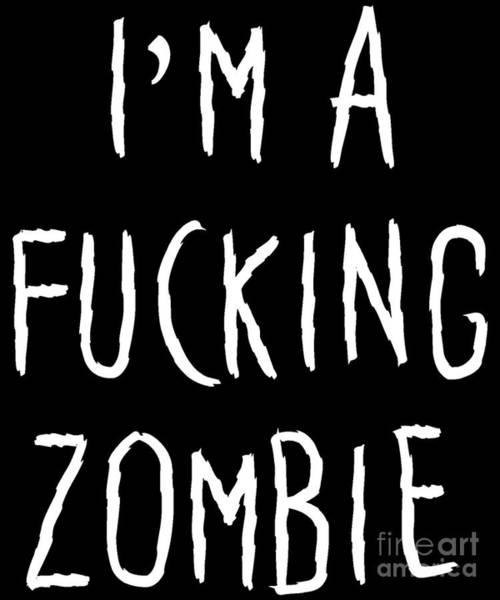 Digital Art - Im A Fucking Zombie by Flippin Sweet Gear