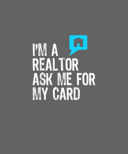 Estate Digital Art - I'm A Realtor Ask Me For My Card Real Estate T-shirt by Unique Tees