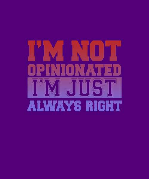 Digital Art - I'm Not Opinionated by Shopzify