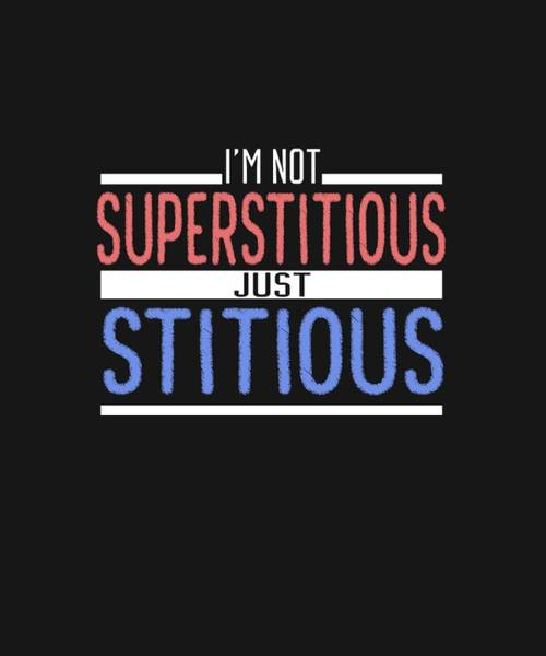 Digital Art - I'm Not Superstitious by Shopzify