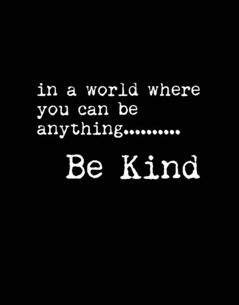 Wall Art - Mixed Media - In A World Where You Can Be Anything, Be Kind - Motivational Quote Print - Typography Poster 2 by Studio Grafiikka