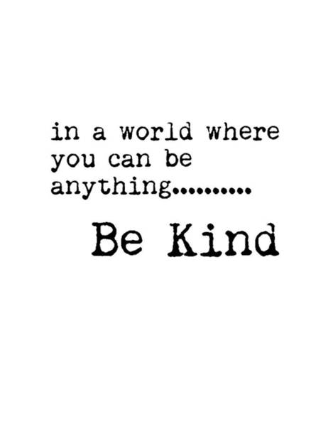 Wall Art - Mixed Media - In A World Where You Can Be Anything, Be Kind - Motivational Quote Print - Typography Poster by Studio Grafiikka