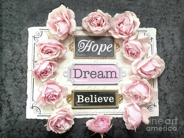 Wall Art - Photograph - Inspirational Shabby Chic Hope Dream Believe Pink Roses Floral Print Home Decor by Kathy Fornal