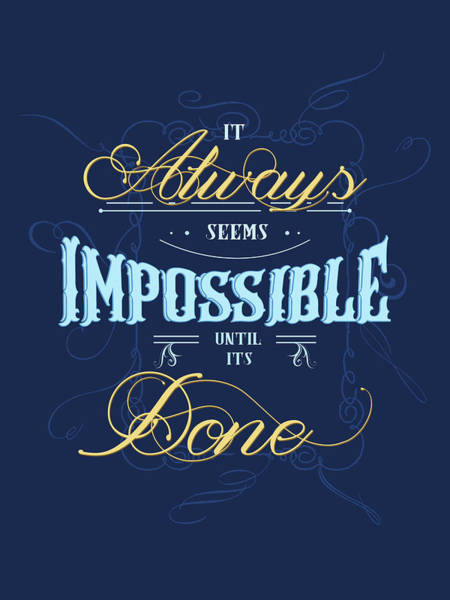 Wall Art - Mixed Media - It Always Seems Impossible Until Its Done - Typography - Quote Print - Motivational Quote - Blue by Studio Grafiikka