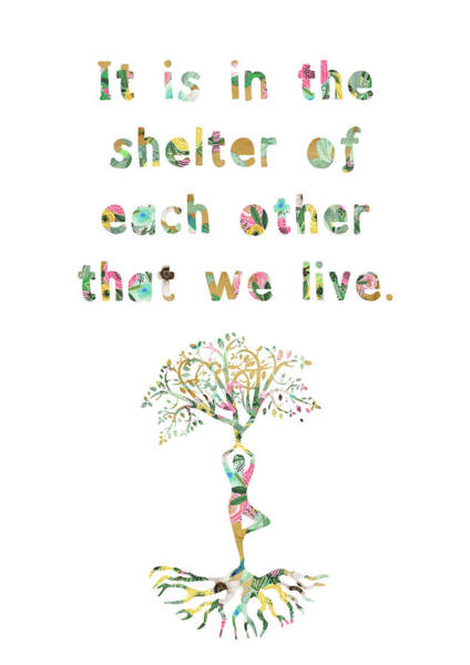 It Is In The Shelter Of Each Other That We Live Art Print
