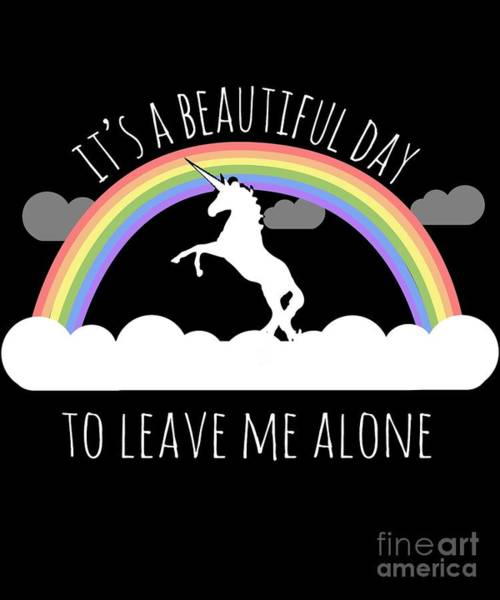 Leave Digital Art - Its A Beautiful Day To Leave Me Alone by Flippin Sweet Gear