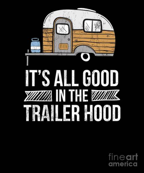 Trailer Drawing - Its All Good In The Trailer Hood Rv Camping Novelty Tshirt by Noirty Designs