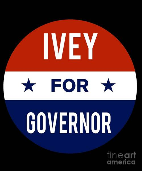 Governor Digital Art - Ivey For Governor 2018 by Flippin Sweet Gear
