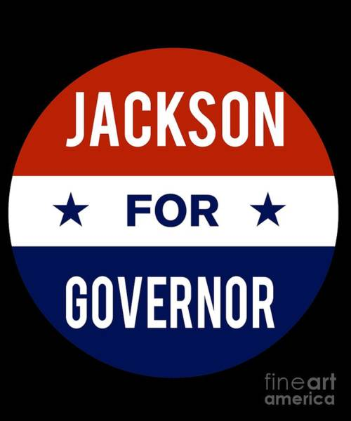 Governor Digital Art - Jackson For Governor 2018 by Flippin Sweet Gear