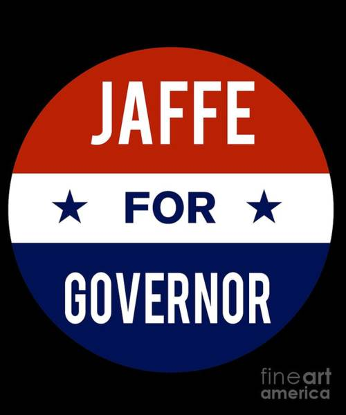 Governor Digital Art - Jaffe For Governor 2018 by Flippin Sweet Gear