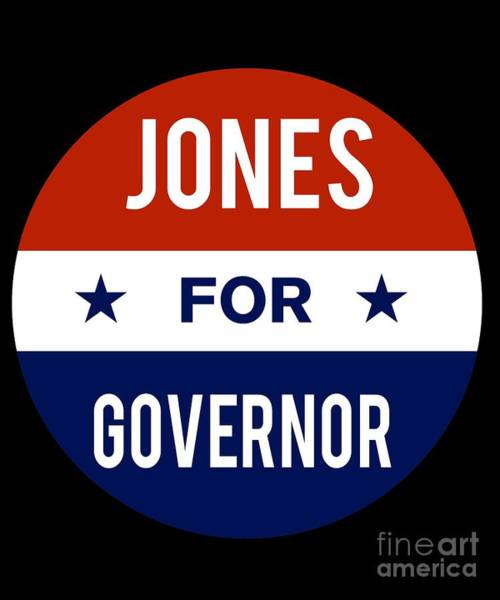 Governor Digital Art - Jones For Governor 2018 by Flippin Sweet Gear
