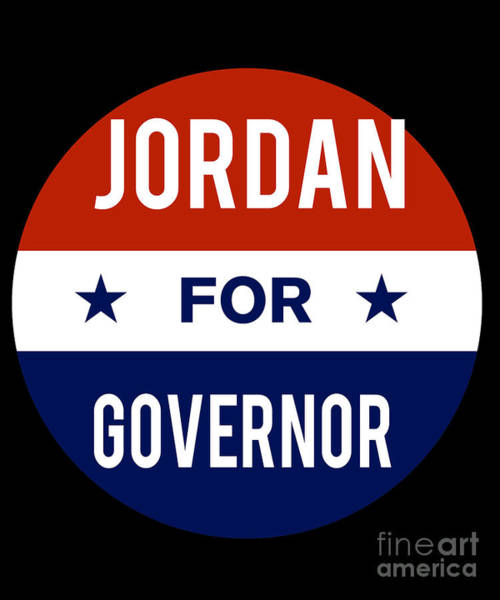 Governor Digital Art - Jordan For Governor 2018 by Flippin Sweet Gear