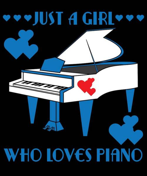 Admiration Mixed Media - Just A Girl Who Loves Piano For Both Instrument And Girly Bluish Girls Like You  by Roland Andres