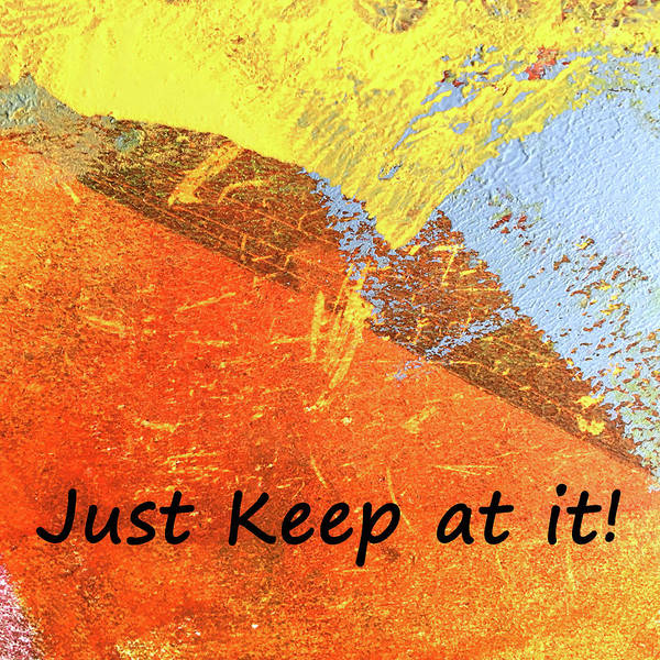 Wall Art - Mixed Media - Just Keep At It by Nancy Merkle
