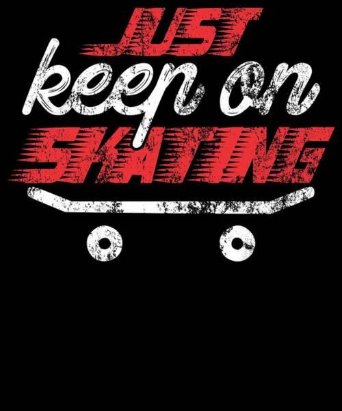 Gym T Shirt Digital Art - Just Keep On Skating by Kaylin Watchorn