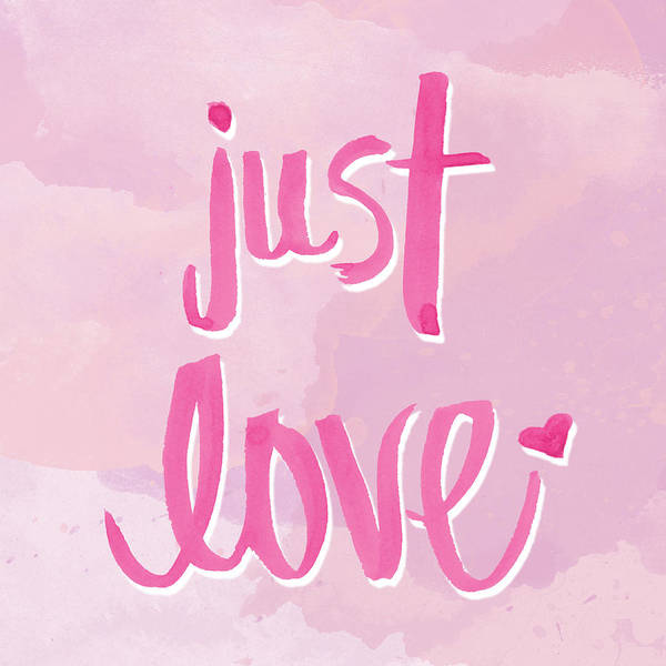 Wall Art - Mixed Media - Just Love by Sd Graphics Studio