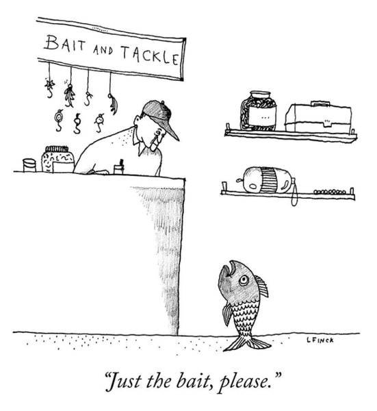 Fish Drawing - Just The Bait Please by Liana Finck