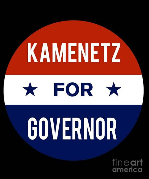 Governor Digital Art - Kamenetz For Governor 2018 by Flippin Sweet Gear