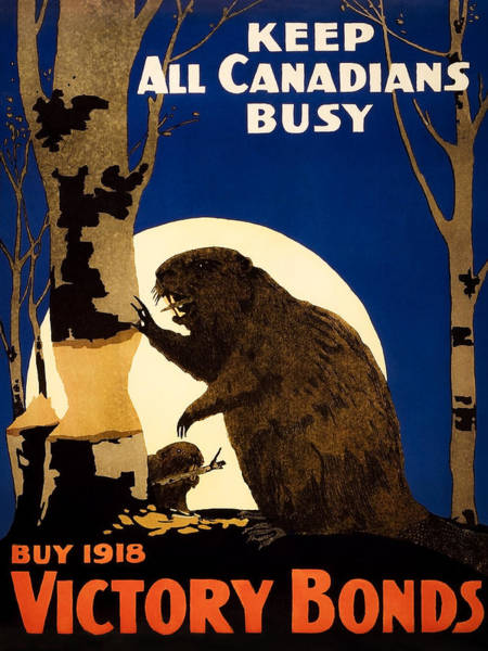 Wall Art - Painting - Keep All Canadians Busy - Beaver Ww1 Propaganda  by War Is Hell Store