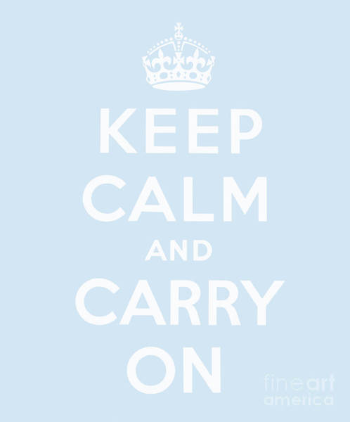 Wall Art - Digital Art - Keep Calm And Carry On, Baby Blue by English School