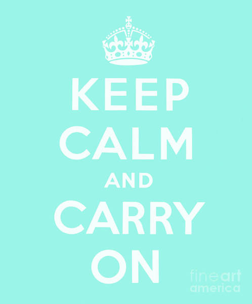 Wall Art - Digital Art - Keep Calm And Carry On, Cyan Blue by English School