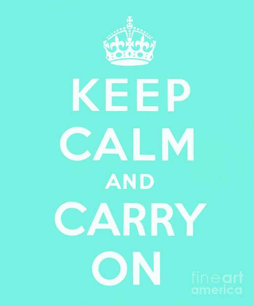 Wall Art - Digital Art - Keep Calm And Carry On, Cyan by English School