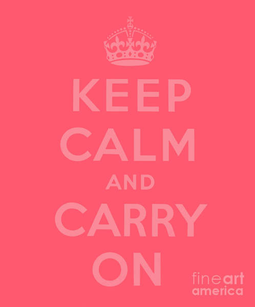 Wall Art - Digital Art - Keep Calm And Carry On, Pink  by English School