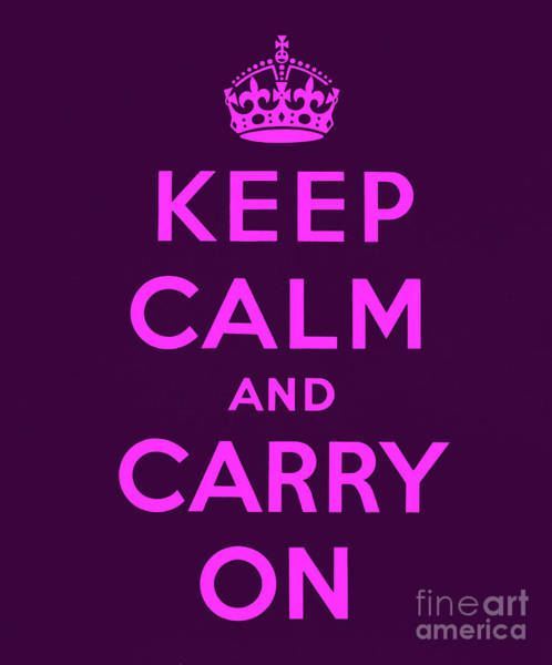 Wall Art - Digital Art - Keep Calm And Carry On, Purple And Pink by English School