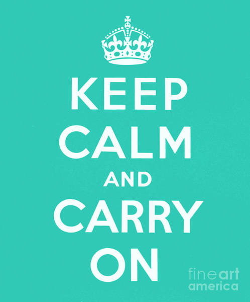 Wall Art - Digital Art - Keep Calm And Carry On, Teal Green by English School