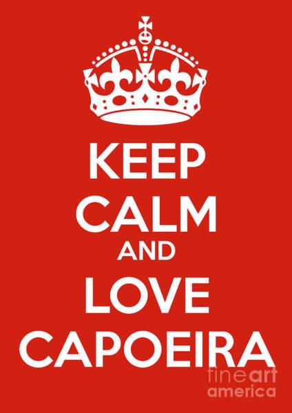 Capoeira Digital Art - Keep Calm And Love Capoeira by Mark Breadon
