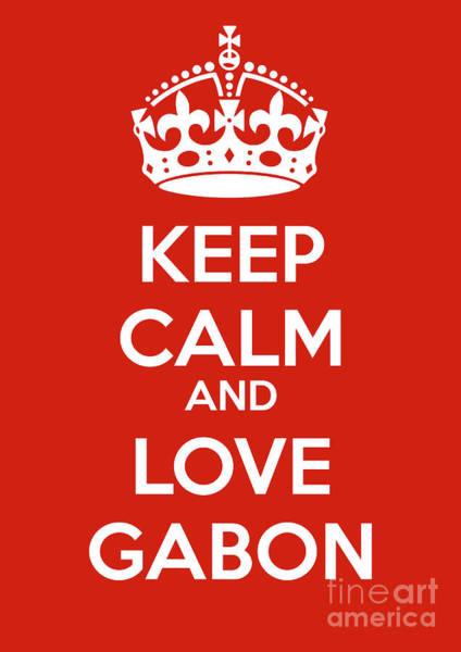 Gabon Digital Art - Keep Calm And Love Gabon by Mark Breadon