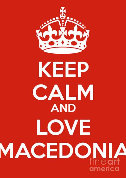 Macedonia Digital Art - Keep Calm And Love Macedonia by Mark Breadon