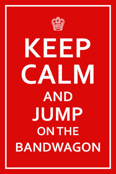 Digital Art - Keep Calm - Jump On Bandwagon by Richard Reeve