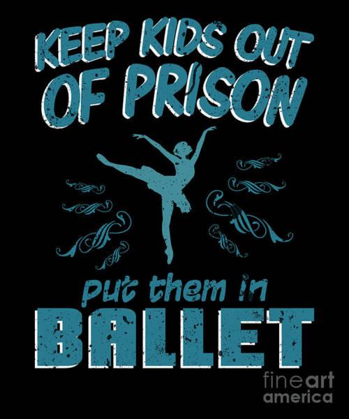 Spoken For Digital Art - Keep Kids Out Prison Dance Ballet Ballet Dance by Henry B
