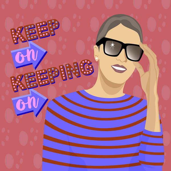 Wall Art - Digital Art - Keep On Keeping On by Claire Huntley