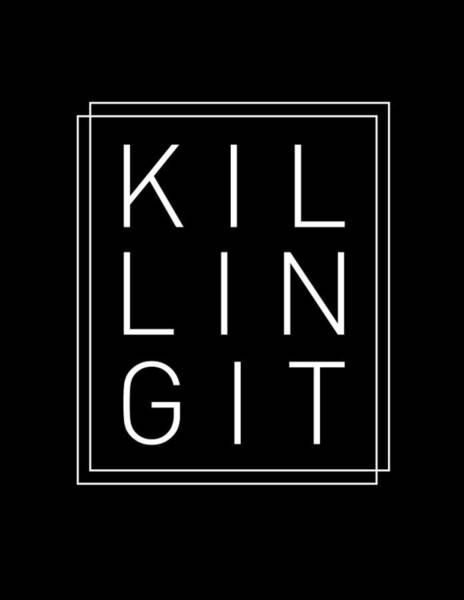Wall Art - Mixed Media - Killing It 2 - Cool, Trendy, Stylish, Minimal Typography by Studio Grafiikka