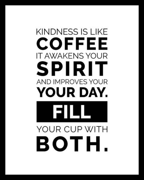 Wall Art - Mixed Media - Kindness Is Like Coffee Poster - Coffee Poster - Coffee Quotes - Cafe Decor - Black And White by Studio Grafiikka