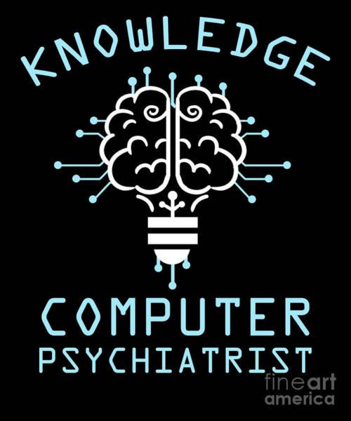 Psychiatrist Digital Art - Knowledge Computer Psychiatrist Nerd Humour Geek by TeeQueen2603